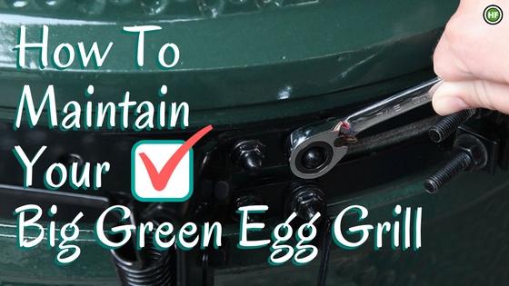Big Green Egg Maintenance Tips
